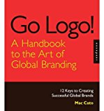 Portada de GO LOGO, A HANDBOOK TO THE ART OF GLOBAL BRANDING: 12 KEYS TO CREATING SUCCESSFUL GLOBAL BRANDS (HARDBACK) - COMMON