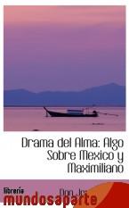 Portada de DRAMA DEL ALMA: ALGO SOBRE MEXICO Y MAXIMILIANO