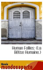 Portada de HUMAN FOLLIES: (LA BÊTISE HUMAINE.)
