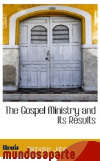 Portada de THE GOSPEL MINISTRY AND ITS RESULTS