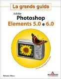 Portada de ADOBE PHOTOSHOP ELEMENTS 5.0 E 6.0. LA GRANDE GUIDA. CON CD-ROM (GRAFICA)