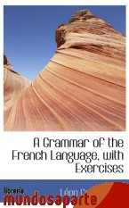 Portada de A GRAMMAR OF THE FRENCH LANGUAGE, WITH EXERCISES