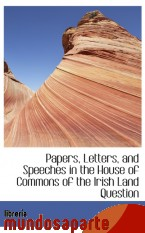 Portada de PAPERS, LETTERS, AND SPEECHES IN THE HOUSE OF COMMONS OF THE IRISH LAND QUESTION