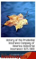 Portada de HISTORY OF THE PRUDENTIAL INSURANCE COMPANY OF AMERICA (INDUSTRIAL INSURANCE) 1875-1900