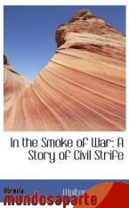 Portada de IN THE SMOKE OF WAR: A STORY OF CIVIL STRIFE