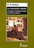 Portada de LA INOCENCIA ROBADA: JUVENTUD, MULTINACIONALES Y POLITICA CULTURAL