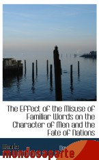 Portada de THE EFFECT OF THE MISUSE OF FAMILIAR WORDS ON THE CHARACTER OF MEN AND THE FATE OF NATIONS