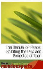 Portada de THE MANUAL OF PEACE: EXHIBITING THE EVILS AND REMEDIES OF WAR