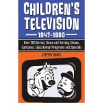 Portada de [(CHILDREN'S TELEVISION, 1947-1990: OVER 200 SERIES, GAME AND VARIETY SHOWS, CARTOONS, EDUCATIONAL PROGRAMS AND SPECIALS)] [AUTHOR: JEFFERY DAVIS] PUBLISHED ON (OCTOBER, 2011)