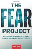 Portada de THE FEAR PROJECT: WHAT OUR MOST PRIMAL EMOTION TAUGHT ME ABOUT SURVIVAL, SUCCESS, SURFING . . . AND LOVE BY YOGIS, JAIMAL (2013) HARDCOVER