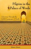 Portada de PILGRIM IN THE PALACE OF WORDS: A JOURNEY THROUGH THE 6,000 LANGUAGES OF EARTH BY GLENN DIXON (2009-11-23)