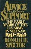 Portada de ADVICE AND SUPPORT: THE EARLY YEARS OF THE UNITED STATES ARMY IN VIETNAM, 1941-1960 1ST FREE PRESS PBK EDITION BY SPECTOR, RONALD H. (1985) PAPERBACK