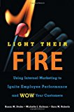 Portada de LIGHT THEIR FIRE: USING INTERNAL MARKETING TO IGNITE EMPLOYEE PERFORMANCE AND WOW YOUR CUSTOMERS BY SUSAN DRAKE (2005-06-01)