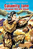 Portada de CALAMITY JANE: COURAGEOUS WILD WEST WOMAN (COURAGEOUS HEROES OF THE AMERICAN WEST) BY WILLIAM R SANFORD (2012-08-01)