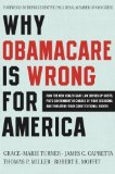 Portada de WHY OBAMACARE IS WRONG FOR AMERICA: HOW THE NEW HEALTH CARE LAW DRIVES UP COSTS, PUTS GOVERNMENT IN CHARGE OF YOUR DECISIONS, AND THREATENS YOUR CONSTITUTIONAL RIGHTS BY GRACE-MARIE TURNER, JAMES C. CAPRETTA, THOMAS P. MILLER, RO [PAPERBACK(2011/3/22