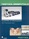 Portada de [(FESTOOL ESSENTIALS - THE DOMINO DF 500 JOINING SYSTEM : WITH CT DUST EXTRACTION SYSTEM)] [BY (AUTHOR) SCHIFFER] PUBLISHED ON (JUNE, 2008)