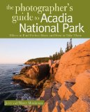 Portada de THE PHOTOGRAPHER'S GUIDE TO ACADIA NATIONAL PARK: WHERE TO FIND PERFECT SHOTS AND HOW TO TAKE THEM (THE PHOTOGRAPHER'S GUIDE) BY MONKMAN, JERRY, MONKMAN, MARCY (2010) PAPERBACK