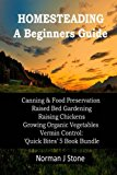 Portada de HOMESTEADING - A BEGINNERS GUIDE:CANNING & FOOD PRESERVATION; RAISED BED GARDENING; RAISING CHICKENS; GROWING ORGANIC VEGETABLES; VERMIN CONTROL: QUICK BITES 5 BOOK BUNDLE BY NORMAN J STONE (2013-07-30)