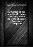 Portada de A BUILDER OF THE NEW SOUTH; BEING THE STORY OF THE LIFE WORK OF DANIEL AUGUSTUS TOMPKINS