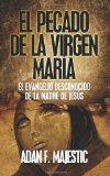 Portada de EL PECADO DE LA VIRGEN MARIA: EL EVANGELIO DESCONOCIDO DE LA MADRE DE JESUS