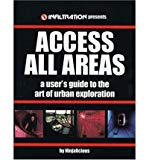 Portada de ACCESS ALL AREAS: A USER'S GUIDE TO THE ART OF URBAN EXPLORATION (PAPERBACK) - COMMON