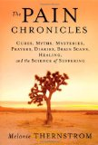 Portada de THE PAIN CHRONICLES: CURES, MYTHS, MYSTERIES, PRAYERS, DIARIES, BRAIN SCANS, HEALING, AND THE SCIENCE OF SUFFERING