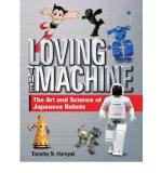 Portada de LOVING THE MACHINE: THE ART AND SCIENCE OF JAPANESE ROBOTS (HARDBACK) - COMMON