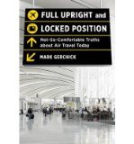 Portada de [(FULL UPRIGHT AND LOCKED POSITION: NOT-SO-COMFORTABLE TRUTHS ABOUT AIR TRAVEL TODAY )] [AUTHOR: MARK GERCHICK] [JUL-2013]