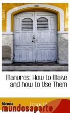 Portada de MANURES: HOW TO MAKE AND HOW TO USE THEM