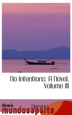 Portada de NO INTENTIONS: A NOVEL, VOLUME III