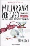 Portada de MILIARDARI PER CASO. L'INVENZIONE DI FACEBOOK: UNA STORIA DI SOLDI, SESSO, GENIO E TRADIMENTO (SAGGI)