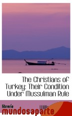 Portada de THE CHRISTIANS OF TURKEY: THEIR CONDITION UNDER MUSSULMAN RULE