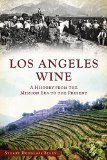 Portada de LOS ANGELES WINE:: A HISTORY FROM THE MISSION ERA TO THE PRESENT (AMERICAN PALATE) BY STUART DOUGLASS BYLES (2014) PAPERBACK