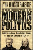 Portada de THE BIRTH OF MODERN POLITICS: ANDREW JACKSON, JOHN QUINCY ADAMS, AND THE ELECTION OF 1828 (PIVOTAL MOMENTS IN AMERICAN HISTORY)