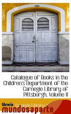 Portada de CATALOGUE OF BOOKS IN THE CHILDREN`S DEPARTMENT OF THE CARNEGIE LIBRARY OF PITTSBURGH, VOLUME II