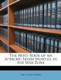 Portada de THE NOTE-BOOK OF AN ATTACHE: SEVEN MONTHS IN THE WAR ZONE