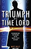 Portada de TRIUMPH OF A TIME LORD: REGENERATING DOCTOR WHO IN THE TWENTY-FIRST CENTURY BY MATT HILLS (2010-02-15)