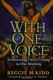 Portada de WITH ONE VOICE: DISCOVERING CHRIST'S SONG IN OUR WORSHIP BY REGGIE M. KIDD [2005]