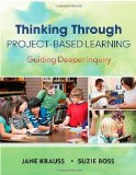 Portada de THINKING THROUGH PROJECT-BASED LEARNING: GUIDING DEEPER INQUIRY BY KRAUSS, JANE I., BOSS, SUZANNE K. (2013) PAPERBACK