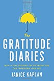 Portada de THE GRATITUDE DIARIES: HOW A YEAR LOOKING ON THE BRIGHT SIDE CAN TRANSFORM YOUR LIFE BY JANICE KAPLAN (2015-08-18)