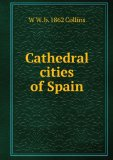 Portada de CATHEDRAL CITIES OF SPAIN: 60 REPRODUCTIONS FROM ORIGINAL WATER COLOURS
