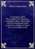 Portada de AN ENQUIRY AFTER PHILOSOPHY AND THEOLOGY: TENDING TO SHOW WHEN AND WHENCE MANKIND CAME AT THE KNOWLEDGE OF THESE TWO IMPORTANT POINTS