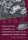 Portada de 194X: ARCHITECTURE, PLANNING, AND CONSUMER CULTURE ON THE AMERICAN HOME FRONT (ARCHITECTURE, LANDSCAPE AND AMER CULTURE) BY SHANKEN, ANDREW M. (2009) PAPERBACK