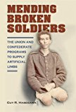 Portada de MENDING BROKEN SOLDIERS: THE UNION AND CONFEDERATE PROGRAMS TO SUPPLY ARTIFICIAL LIMBS 1ST EDITION BY HASEGAWA, GUY R. (2012) HARDCOVER