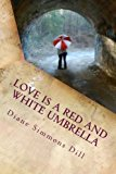 Portada de LOVE IS A RED AND WHITE UMBRELLA: FINDING GOD'S LOVE IN EVERYDAY PLACES BY DIANE SIMMONS DILL (2013-03-10)