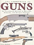 Portada de THE GREAT BOOK OF GUNS: AN ILLUSTRATED HISTORY OF MILITARY, SPORTING, AND ANTIQUE FIREARMS BY CHRIS MCNAB (2004-10-27)