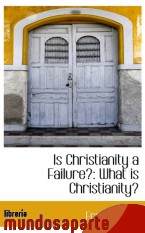 Portada de IS CHRISTIANITY A FAILURE?: WHAT IS CHRISTIANITY?
