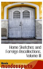 Portada de HOME SKETCHES AND FOREIGN RECOLLECTIONS, VOLUME III