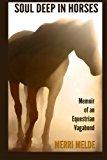 Portada de SOUL DEEP IN HORSES: MEMOIR OF AN EQUESTRIAN VAGABOND BY MERRI MELDE (2014-03-29)