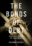 Portada de THE BONDS OF DEBT: BORROWING AGAINST THE COMMON GOOD